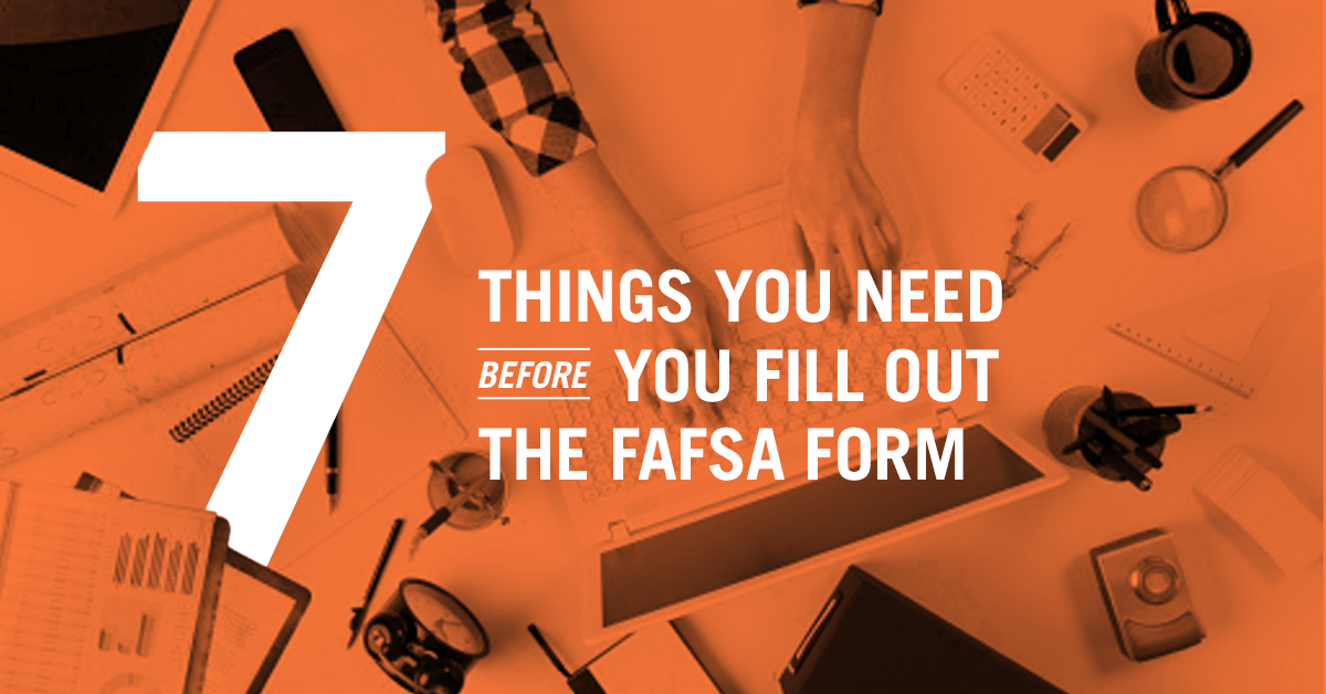 7 Things You Need Before You Fill Out the 2018–19 FAFSA® Form