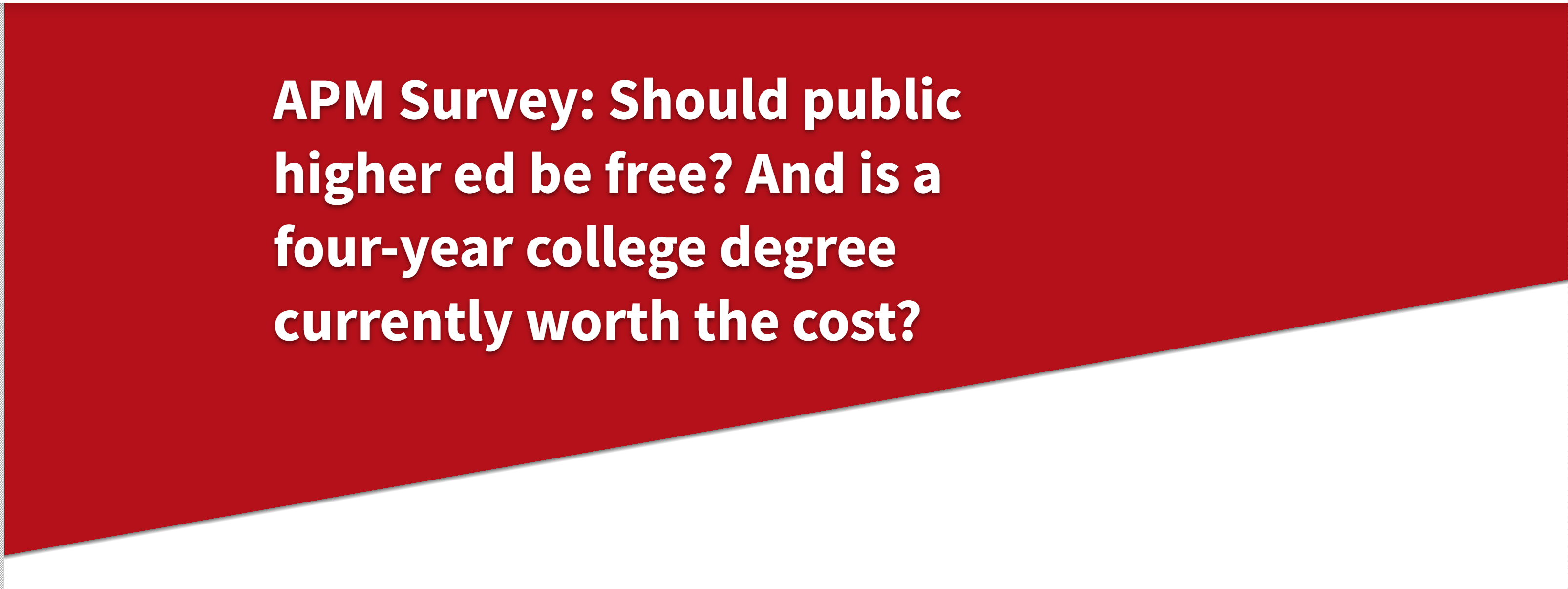 DESPITE HIGH COSTS, NEW POLL SHOWS MOST YOUNG ADULTS THINK A FOUR-YEAR DEGREE IS WORTH IT