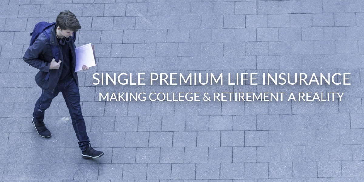 SINGLE PREMIUM LIFE INSURANCE CAN HELP FAMILIES CUT COLLEGE TUITION, AVOID STUDENT LOANS  AND SAVE THEIR RETIREMENT