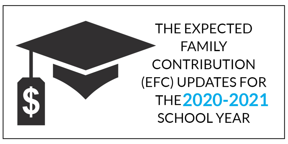 THE EXPECTED FAMILY CONTRIBUTION (EFC) UPDATES FOR THE 2020-2021 SCHOOL YEAR
